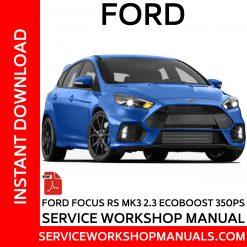 Ford Focus RS MK3 2.3 Ecoboost 350PS Service Workshop Manual